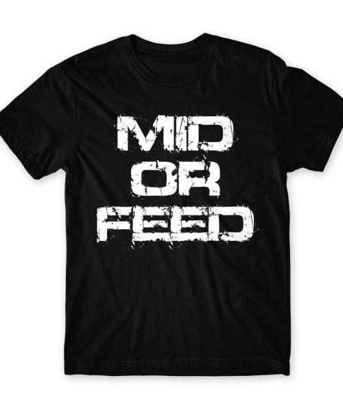 Mid Or Feed Póló - Ha Gamer rajongó ezeket a pólókat tuti imádni fogod!