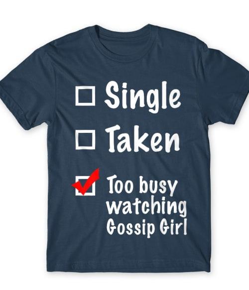 Single Taken Gossip Girl Póló - Ha Gossip Girl rajongó ezeket a pólókat tuti imádni fogod!