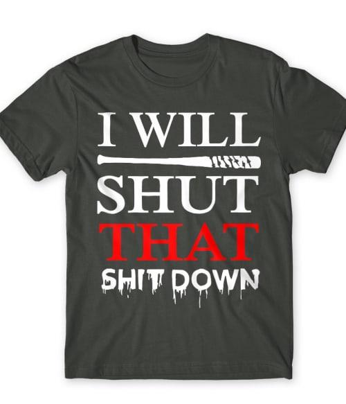 I will shut that shit down Póló - Ha The Walking Dead rajongó ezeket a pólókat tuti imádni fogod!