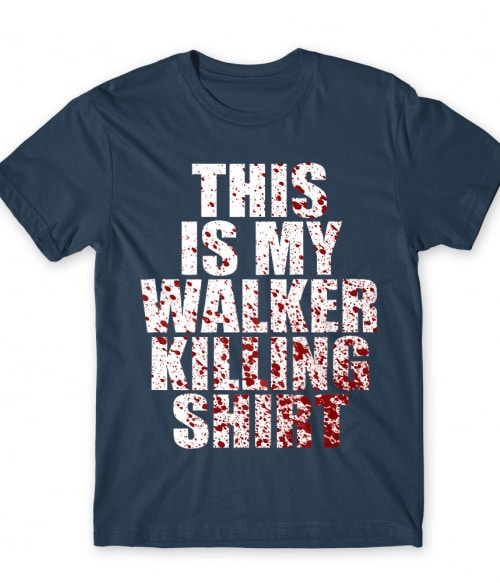 This is my walker killing shirt Póló - Ha The Walking Dead rajongó ezeket a pólókat tuti imádni fogod!