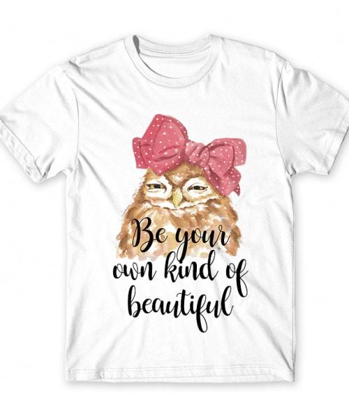 Be your own kind of beautiful owl Póló - Ha Owl rajongó ezeket a pólókat tuti imádni fogod!