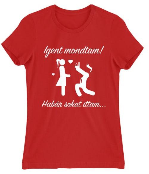 Igent mondtam! Póló - Ha Bachelorette Party rajongó ezeket a pólókat tuti imádni fogod!