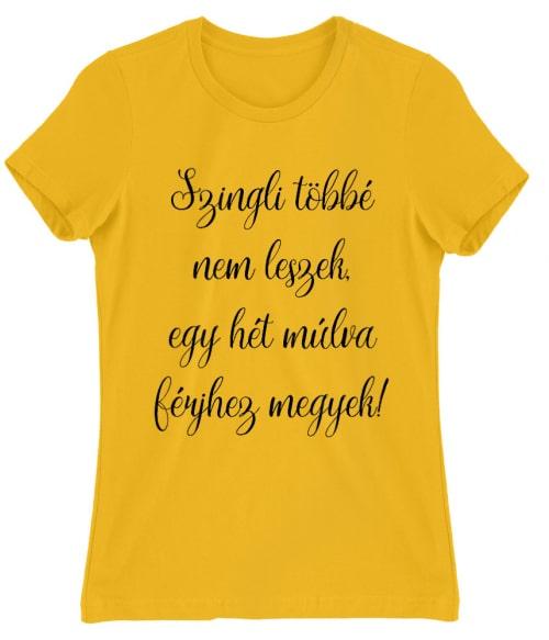 Szingli többé nem leszek Póló - Ha Bachelorette Party rajongó ezeket a pólókat tuti imádni fogod!
