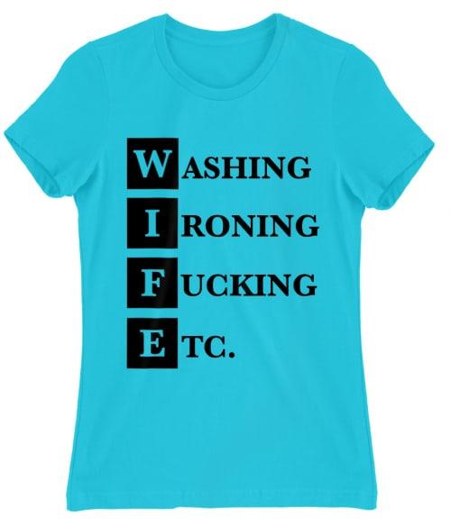 Wife Póló - Ha Bachelorette Party rajongó ezeket a pólókat tuti imádni fogod!