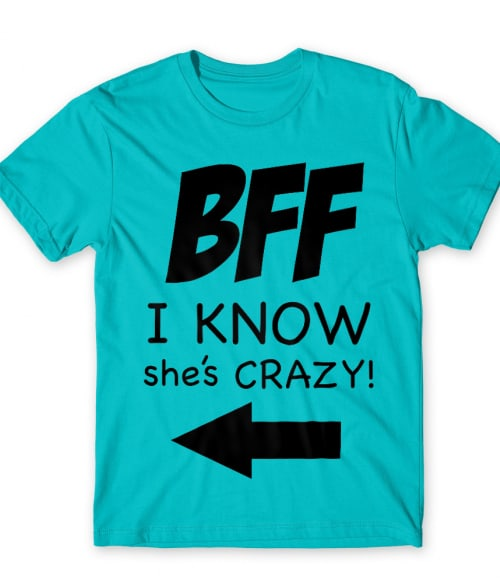 BFF she is crazy Póló - Ha Friendship rajongó ezeket a pólókat tuti imádni fogod!