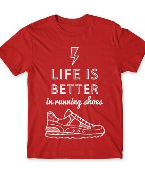 Life is better in running shoes Póló - Ha Running rajongó ezeket a pólókat tuti imádni fogod!