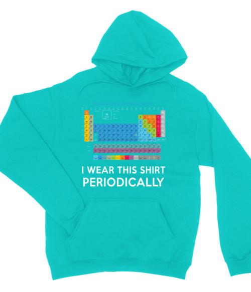 I wear this shirt periodically Póló - Ha Science rajongó ezeket a pólókat tuti imádni fogod!