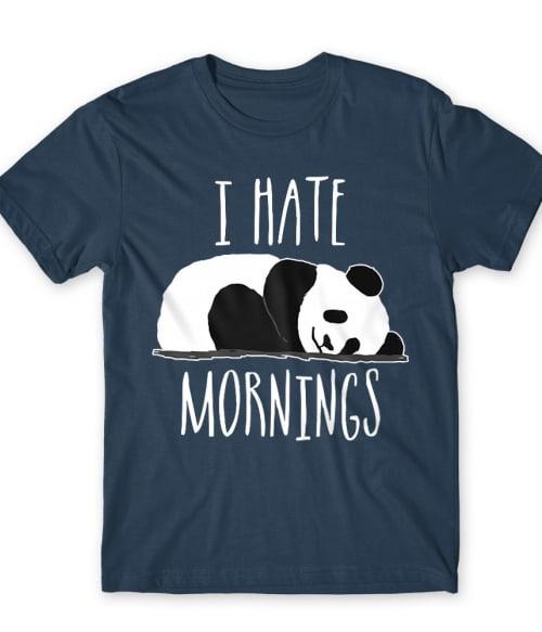 I Hate Mornings Póló - Ha Panda rajongó ezeket a pólókat tuti imádni fogod!