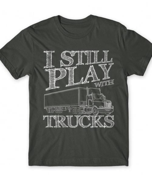 I still play with trucks Póló - Ha Truck Driver rajongó ezeket a pólókat tuti imádni fogod!