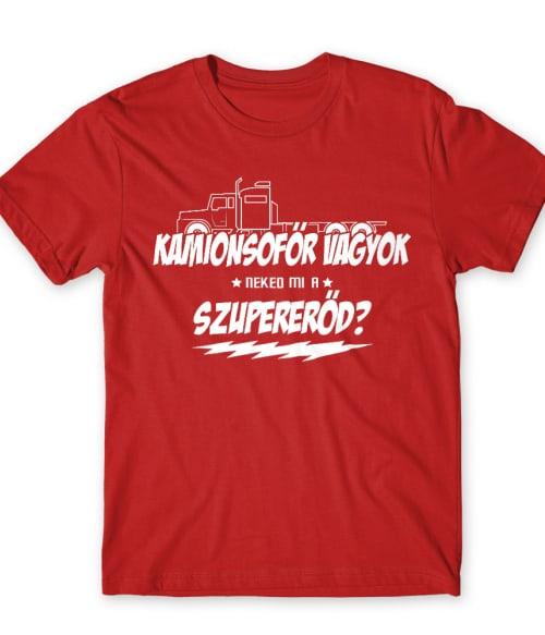 Kamionsofőr szupererő Póló - Ha Truck Driver rajongó ezeket a pólókat tuti imádni fogod!