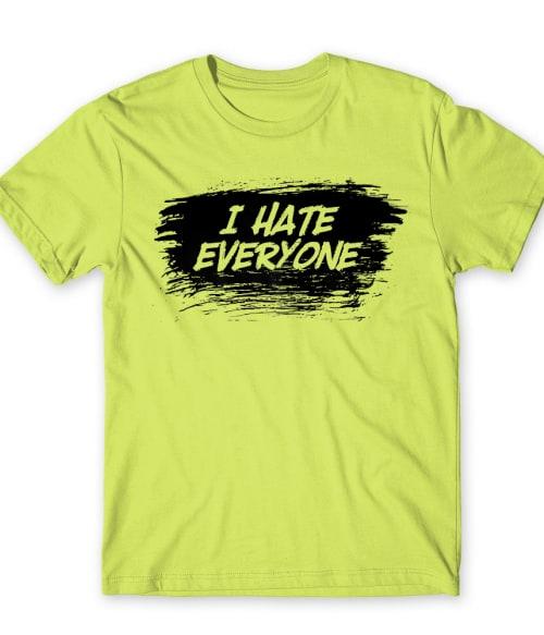 I hate everyone Póló - Ha Sarcastic Humour rajongó ezeket a pólókat tuti imádni fogod!