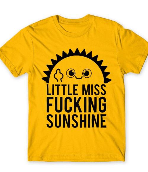 Little miss fucking sunshine Póló - Ha Sarcastic Humour rajongó ezeket a pólókat tuti imádni fogod!