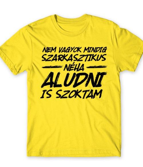 Nem vagyok mindig szarkasztikus Póló - Ha Sarcastic Humour rajongó ezeket a pólókat tuti imádni fogod!