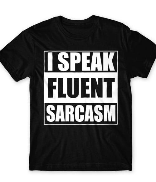 Speak fluent sarcasm Póló - Ha Sarcastic Humour rajongó ezeket a pólókat tuti imádni fogod!