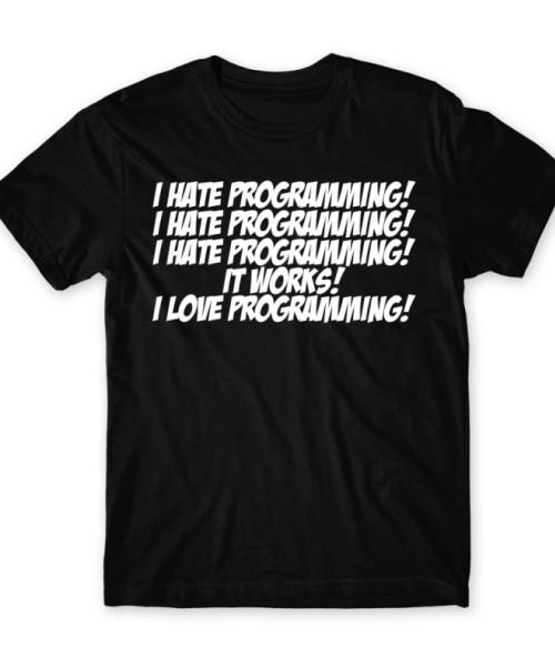 I love programming Póló - Ha Programming rajongó ezeket a pólókat tuti imádni fogod!
