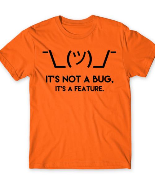 It's a feature Póló - Ha Programming rajongó ezeket a pólókat tuti imádni fogod!