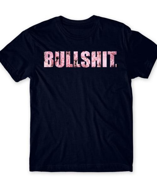 Bullshit flower Póló - Ha Flower rajongó ezeket a pólókat tuti imádni fogod!