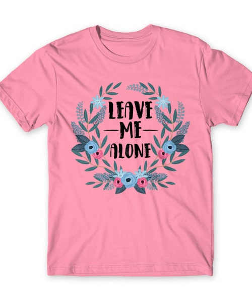 Leave me alone flower frame Póló - Ha Flower rajongó ezeket a pólókat tuti imádni fogod!
