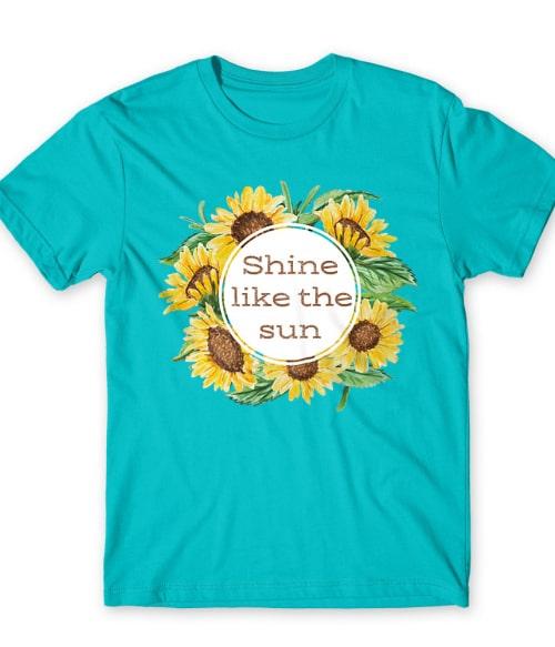 Shine like the sun Póló - Ha Flower rajongó ezeket a pólókat tuti imádni fogod!