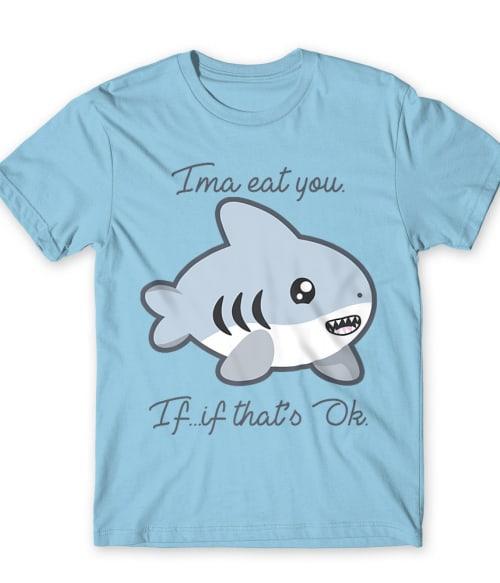 Ima eat you Póló - Ha Shark rajongó ezeket a pólókat tuti imádni fogod!