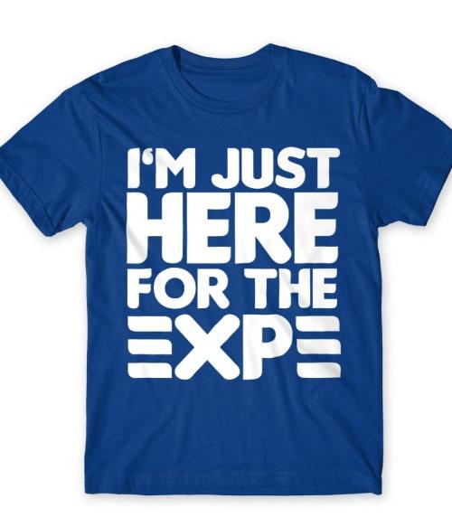 I'm just here for the xp Póló - Ha Gamer rajongó ezeket a pólókat tuti imádni fogod!