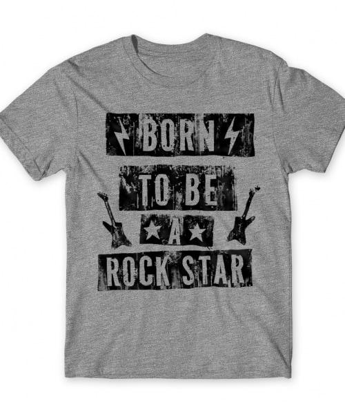 Born to be a rockstar Póló - Ha Rocker rajongó ezeket a pólókat tuti imádni fogod!