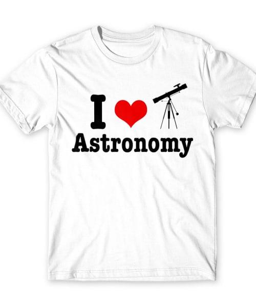 I love Astronomy Póló - Ha Astronomy rajongó ezeket a pólókat tuti imádni fogod!