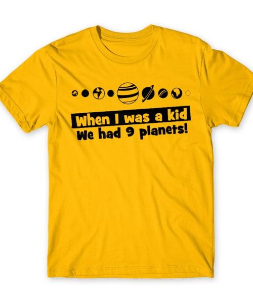 We had 9 planets Póló - Ha Astronomy rajongó ezeket a pólókat tuti imádni fogod!