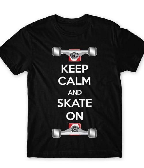 Keep Calm and Skate On Póló - Ha Skateboard rajongó ezeket a pólókat tuti imádni fogod!