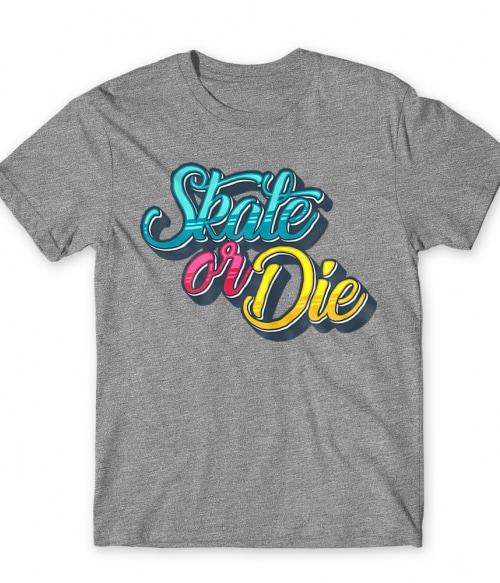 Skate or Die Póló - Ha Skateboard rajongó ezeket a pólókat tuti imádni fogod!