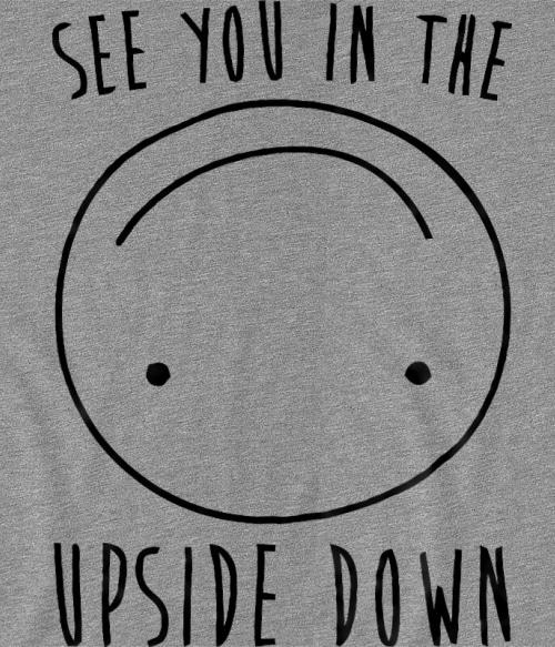 See You in the Upside Down Póló - Ha Stranger Things rajongó ezeket a pólókat tuti imádni fogod!