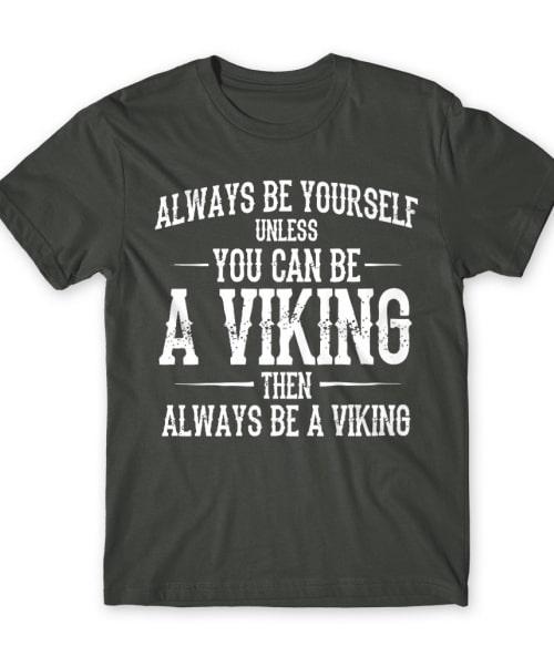 Always be a viking Póló - Ha Vikings rajongó ezeket a pólókat tuti imádni fogod!