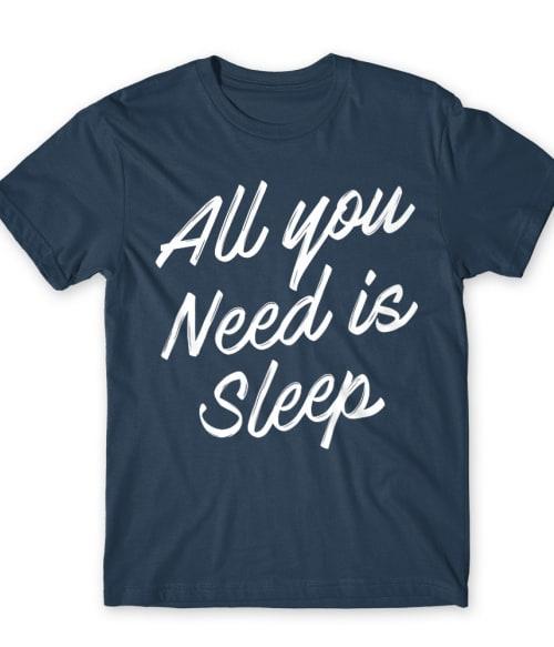 All you need is sleep Póló - Ha Laziness rajongó ezeket a pólókat tuti imádni fogod!