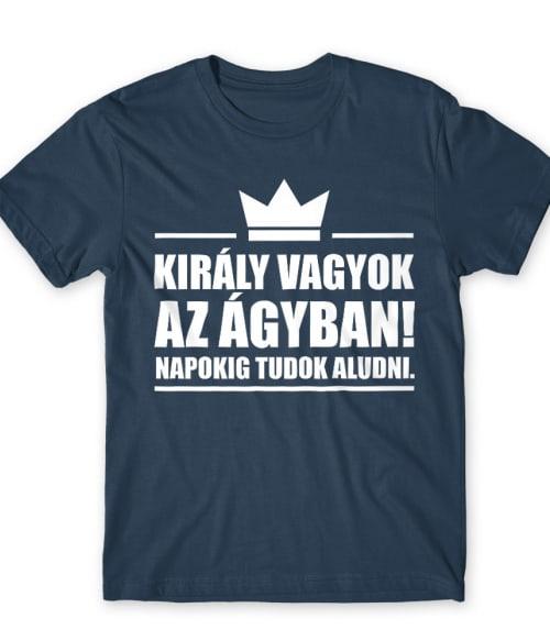 Király vagyok az ágyban Póló - Ha Laziness rajongó ezeket a pólókat tuti imádni fogod!