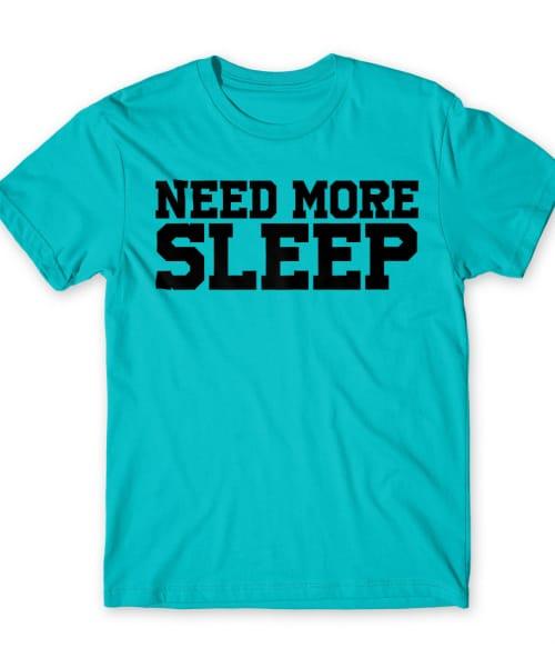Need more sleep Póló - Ha Laziness rajongó ezeket a pólókat tuti imádni fogod!