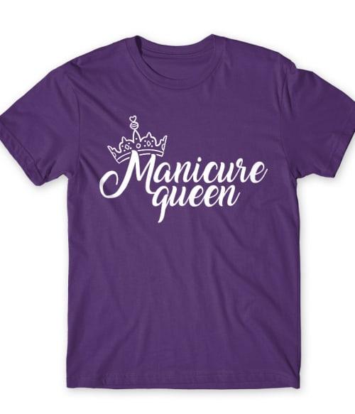 Manicure queen Póló - Ha Manicurist rajongó ezeket a pólókat tuti imádni fogod!