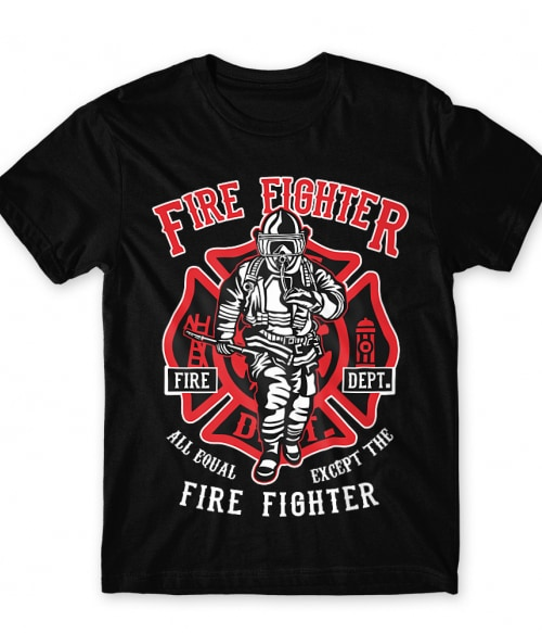 All equal except the firefighter Póló - Ha Firefighter rajongó ezeket a pólókat tuti imádni fogod!