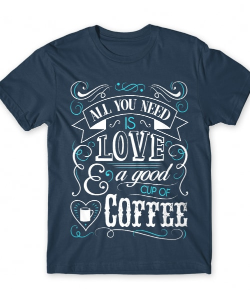 All you need coffee Póló - Ha Coffee rajongó ezeket a pólókat tuti imádni fogod!