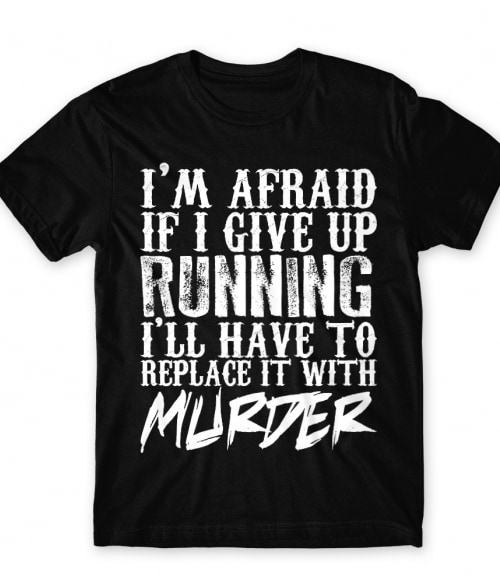 Replace it with Murder Póló - Ha Running rajongó ezeket a pólókat tuti imádni fogod!