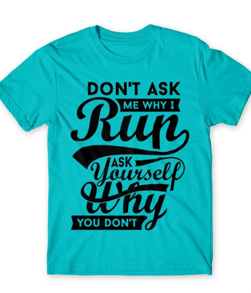 Don't ask me why I run Póló - Ha Running rajongó ezeket a pólókat tuti imádni fogod!