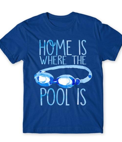 Home is where the pool is Póló - Ha Swimming rajongó ezeket a pólókat tuti imádni fogod!