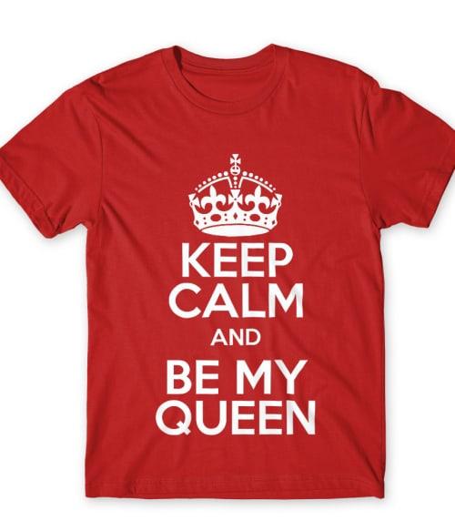 Keep Calm And Be My Queen Póló - Ha Couple rajongó ezeket a pólókat tuti imádni fogod!