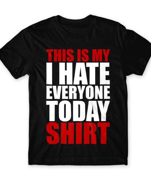 Hate everyone shirt Póló - Ha Sarcastic Humour rajongó ezeket a pólókat tuti imádni fogod!