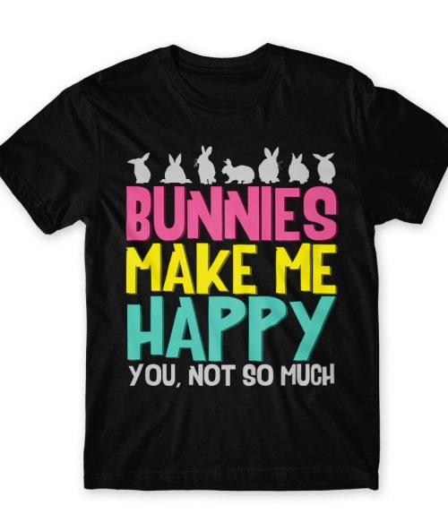 Bunnies make me happy Póló - Ha Rabbit rajongó ezeket a pólókat tuti imádni fogod!
