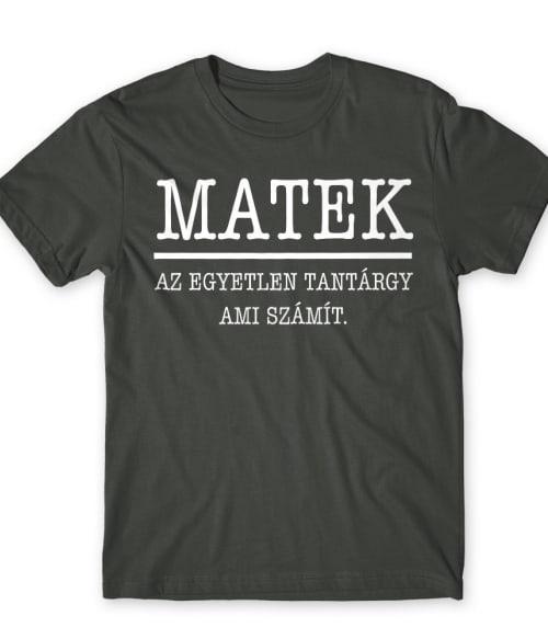 A matek az egyetlen tantárgy ami számít Póló - Ha Teacher rajongó ezeket a pólókat tuti imádni fogod!