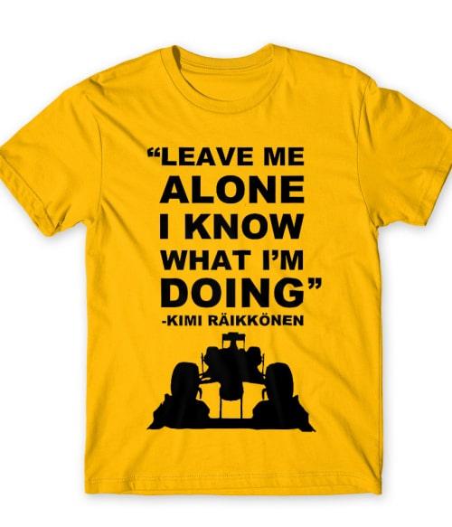 Kimi quote Póló - Ha Formula 1 rajongó ezeket a pólókat tuti imádni fogod!