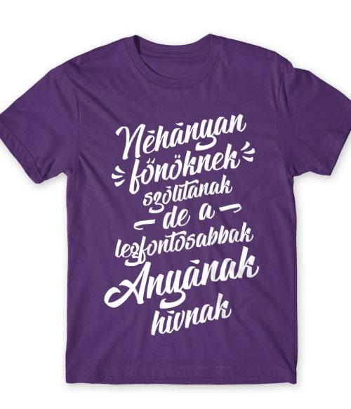 Néhányan főnöknek hívnak - anya Póló - Ha Boss rajongó ezeket a pólókat tuti imádni fogod!