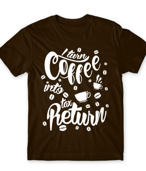 I turn coffee into tax Póló - Ha Accountant rajongó ezeket a pólókat tuti imádni fogod!