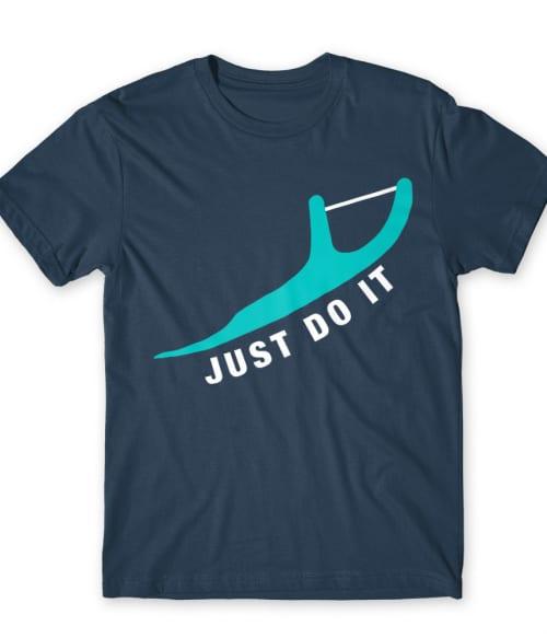 Just do it dentist Póló - Ha Dentist rajongó ezeket a pólókat tuti imádni fogod!