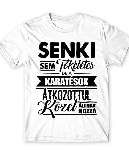 Senki sem tökéletes - karate Póló - Ha Karate rajongó ezeket a pólókat tuti imádni fogod!